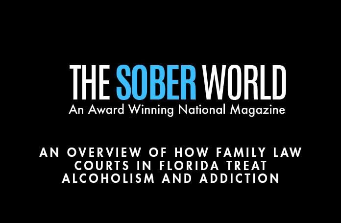 AN OVERVIEW OF HOW FAMILY LAW COURTS IN FLORIDA TREAT ALCOHOLISM AND ADDICTION